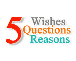 5 Wishes, 5 Questions, and 5 Reasons