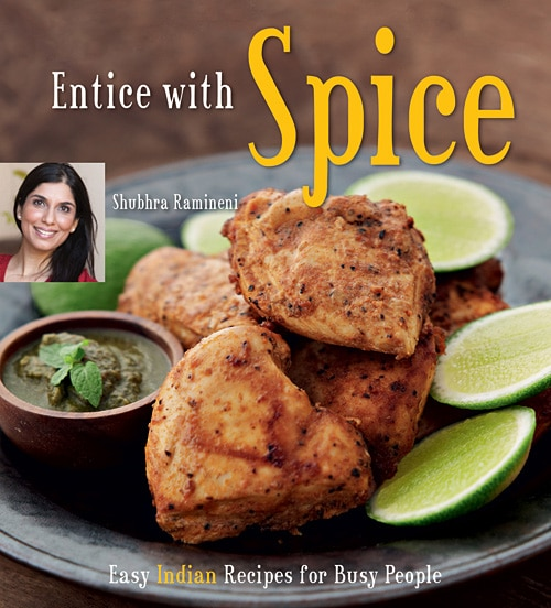 Entice with Spice cookbook by Shubhra Ramineni.