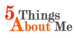 5 Things Most People Don't Know About Me?